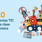 20 herramientas TIC para la clase de Música